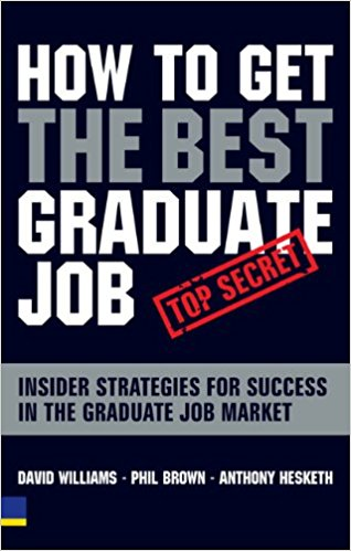 How to get the Best Graduate Job - Insider strategies for success in the graduate job market