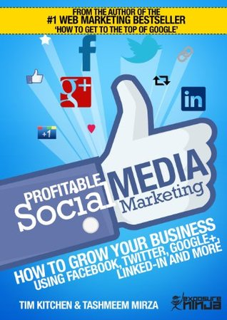 Profitable Social Media Marketing - How To Grow Your Business Using Facebook, Twitter, Instagram, LinkedIn And More